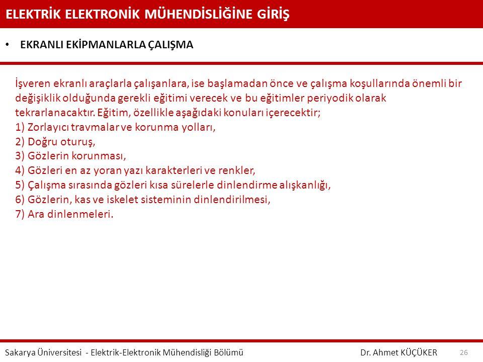 ELEKTRİK ELEKTRONİK MÜHENDİSLİĞİNE GİRİŞ Dr. Ahmet KÜÇÜKER Sakarya Üniversitesi - Elektrik-Elektronik Mühendisliği Bölümü 26 EKRANLI EKİPMANLARLA ÇALI
