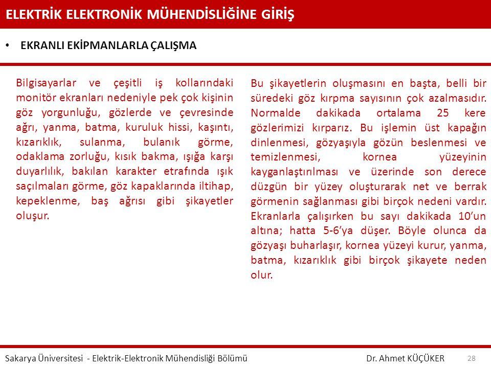 ELEKTRİK ELEKTRONİK MÜHENDİSLİĞİNE GİRİŞ Dr. Ahmet KÜÇÜKER Sakarya Üniversitesi - Elektrik-Elektronik Mühendisliği Bölümü 28 EKRANLI EKİPMANLARLA ÇALI