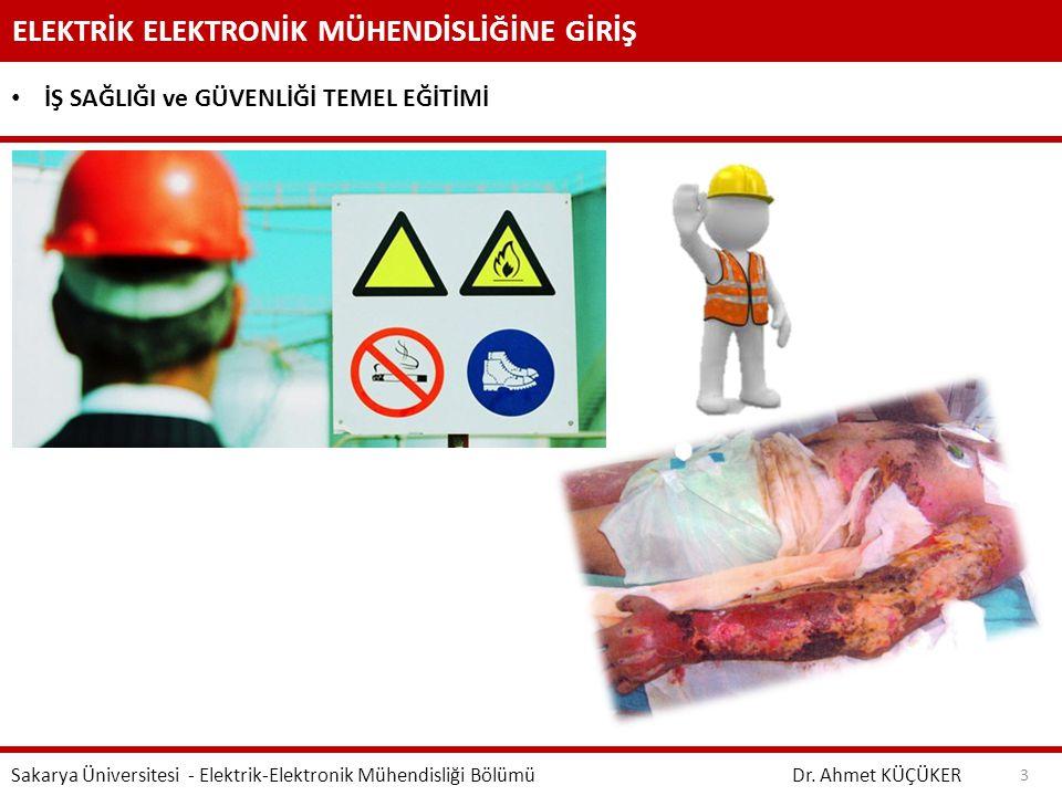 ELEKTRİK ELEKTRONİK MÜHENDİSLİĞİNE GİRİŞ Dr. Ahmet KÜÇÜKER Sakarya Üniversitesi - Elektrik-Elektronik Mühendisliği Bölümü 3 İŞ SAĞLIĞI ve GÜVENLİĞİ TE