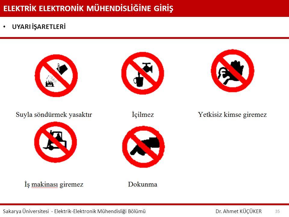 ELEKTRİK ELEKTRONİK MÜHENDİSLİĞİNE GİRİŞ Dr. Ahmet KÜÇÜKER Sakarya Üniversitesi - Elektrik-Elektronik Mühendisliği Bölümü 35 UYARI İŞARETLERİ