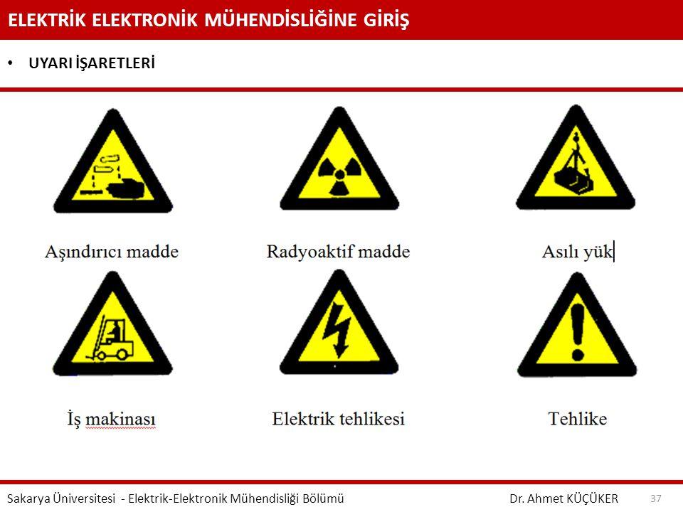 ELEKTRİK ELEKTRONİK MÜHENDİSLİĞİNE GİRİŞ Dr. Ahmet KÜÇÜKER Sakarya Üniversitesi - Elektrik-Elektronik Mühendisliği Bölümü 37 UYARI İŞARETLERİ