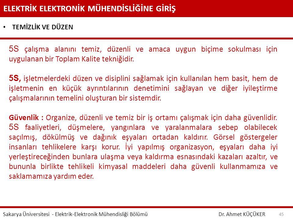 ELEKTRİK ELEKTRONİK MÜHENDİSLİĞİNE GİRİŞ Dr. Ahmet KÜÇÜKER Sakarya Üniversitesi - Elektrik-Elektronik Mühendisliği Bölümü 45 TEMİZLİK VE DÜZEN 5S çalı