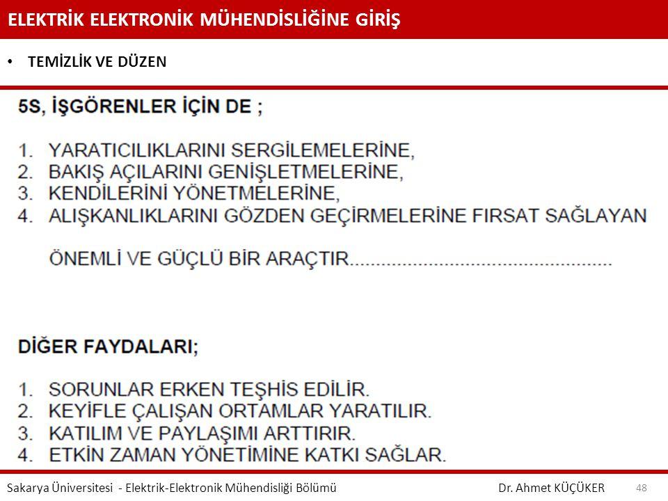 ELEKTRİK ELEKTRONİK MÜHENDİSLİĞİNE GİRİŞ Dr. Ahmet KÜÇÜKER Sakarya Üniversitesi - Elektrik-Elektronik Mühendisliği Bölümü 48 TEMİZLİK VE DÜZEN