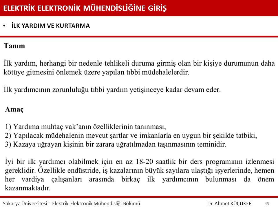 ELEKTRİK ELEKTRONİK MÜHENDİSLİĞİNE GİRİŞ Dr. Ahmet KÜÇÜKER Sakarya Üniversitesi - Elektrik-Elektronik Mühendisliği Bölümü 49 İLK YARDIM VE KURTARMA