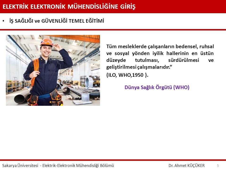 ELEKTRİK ELEKTRONİK MÜHENDİSLİĞİNE GİRİŞ Dr. Ahmet KÜÇÜKER Sakarya Üniversitesi - Elektrik-Elektronik Mühendisliği Bölümü 5 İŞ SAĞLIĞI ve GÜVENLİĞİ TE