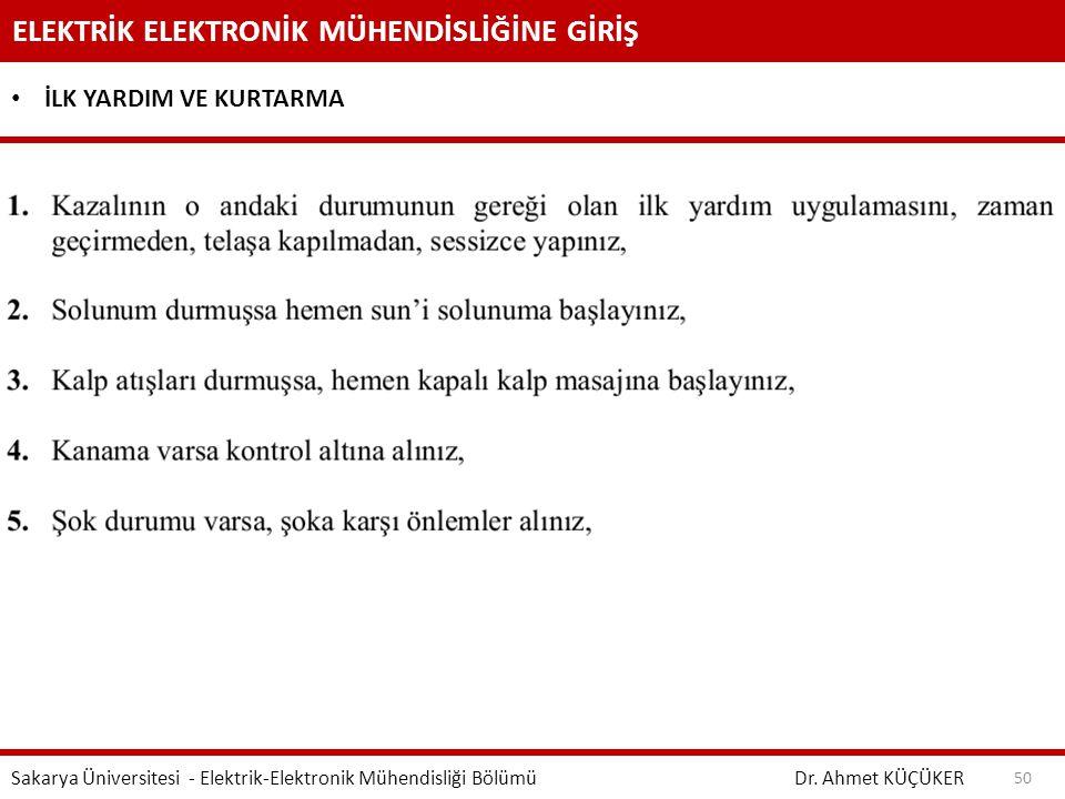 ELEKTRİK ELEKTRONİK MÜHENDİSLİĞİNE GİRİŞ Dr. Ahmet KÜÇÜKER Sakarya Üniversitesi - Elektrik-Elektronik Mühendisliği Bölümü 50 İLK YARDIM VE KURTARMA