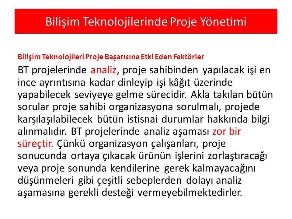 Bilişim Teknolojilerinde Proje Yönetimi Bilişim Teknolojileri Proje Başarısına Etki Eden Faktörler BT projelerinde analiz, proje sahibinden yapılacak