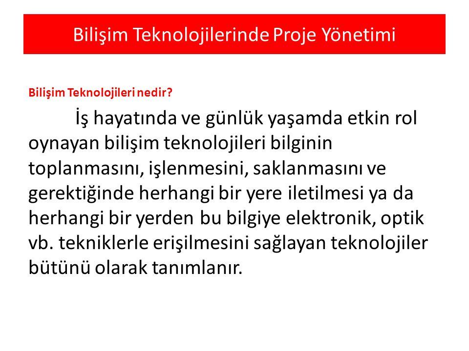 Bilişim Teknolojilerinde Proje Yönetimi Bilişim Teknolojileri nedir? İş hayatında ve günlük yaşamda etkin rol oynayan bilişim teknolojileri bilginin t