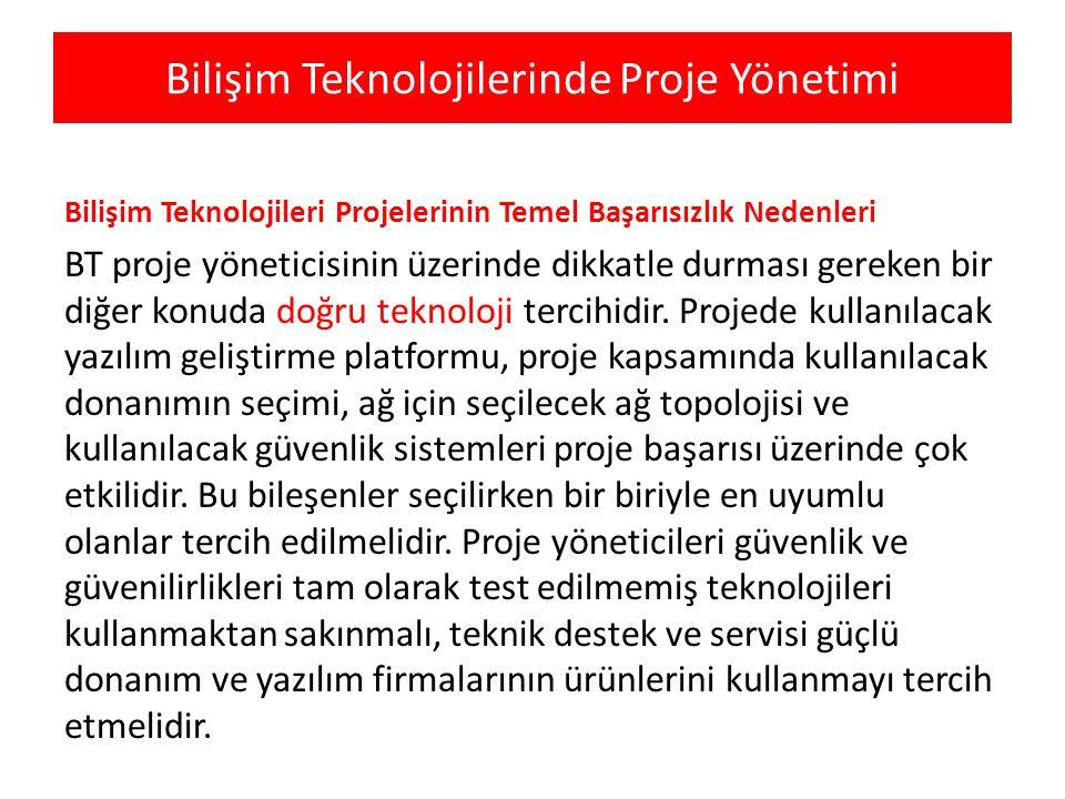 Bilişim Teknolojilerinde Proje Yönetimi Bilişim Teknolojileri Projelerinin Temel Başarısızlık Nedenleri BT proje yöneticisinin üzerinde dikkatle durma