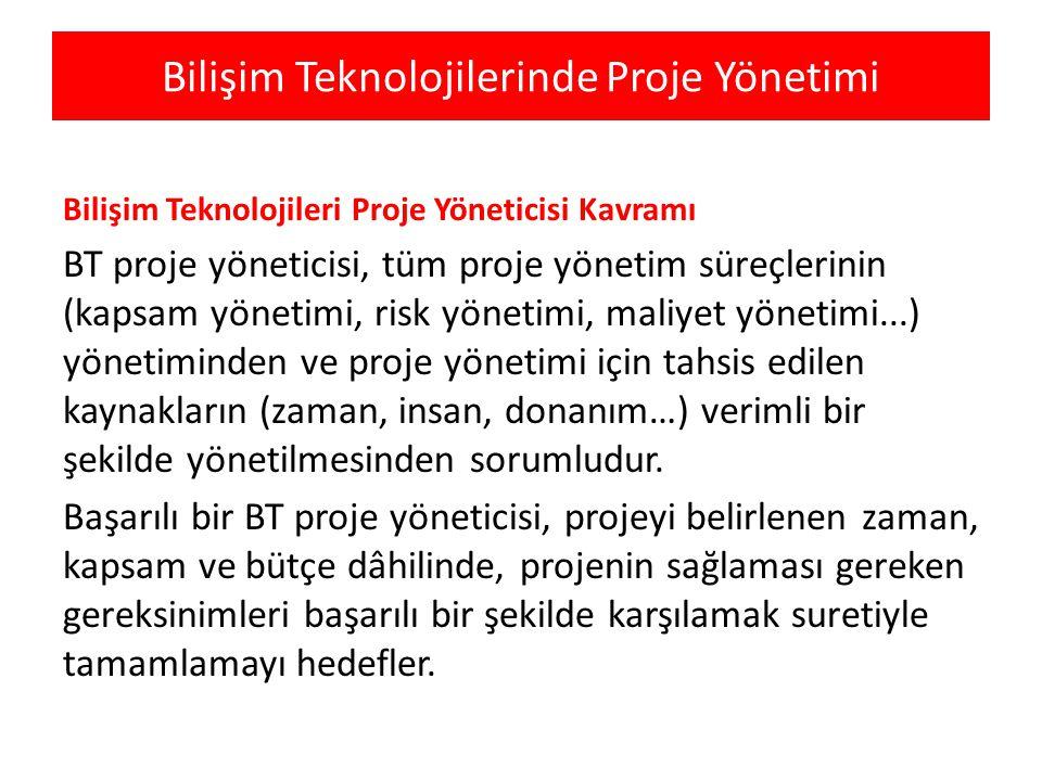 Bilişim Teknolojilerinde Proje Yönetimi Bilişim Teknolojileri Proje Yöneticisi Kavramı BT proje yöneticisi, tüm proje yönetim süreçlerinin (kapsam yön