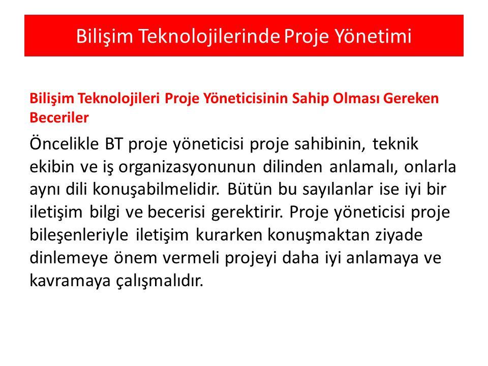 Bilişim Teknolojilerinde Proje Yönetimi Bilişim Teknolojileri Proje Yöneticisinin Sahip Olması Gereken Beceriler Öncelikle BT proje yöneticisi proje s