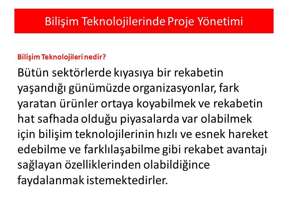 Bilişim Teknolojilerinde Proje Yönetimi Bilişim Teknolojileri Projesi nedir.