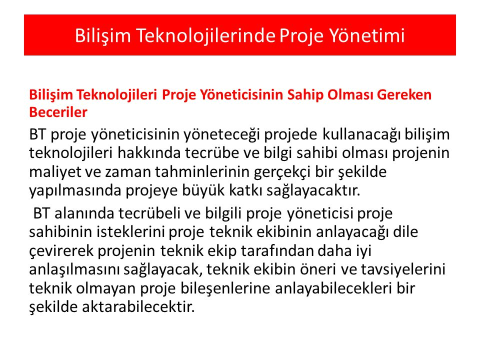 Bilişim Teknolojilerinde Proje Yönetimi Bilişim Teknolojileri Proje Yöneticisinin Sahip Olması Gereken Beceriler BT proje yöneticisinin yöneteceği pro