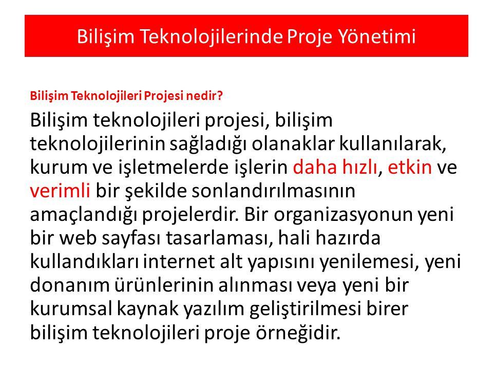 Bilişim Teknolojilerinde Proje Yönetimi Bilişim Teknolojileri Projesi nedir? Bilişim teknolojileri projesi, bilişim teknolojilerinin sağladığı olanakl