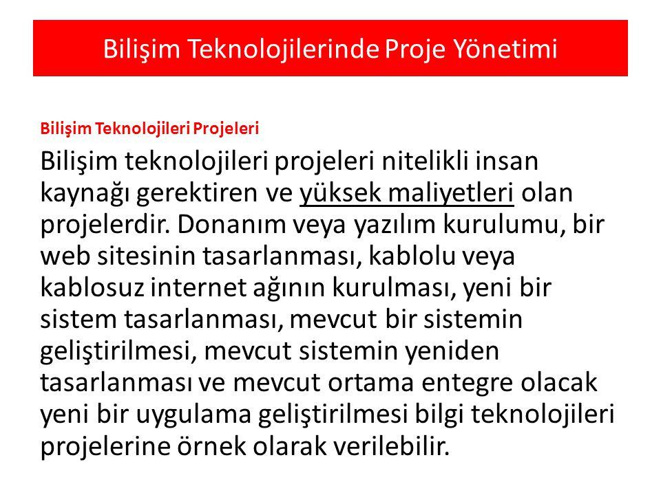 Bilişim Teknolojilerinde Proje Yönetimi Bilişim Teknolojileri Projelerini Diğer Projelerden Ayıran Özellikler BT projelerinin birçoğu ilk etapta görünebilen, elle dokunulabilen projeler değildir.