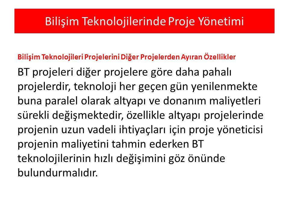 Bilişim Teknolojilerinde Proje Yönetimi Bilişim Teknolojileri Projelerini Diğer Projelerden Ayıran Özellikler BT projeleri diğer projelere göre daha p