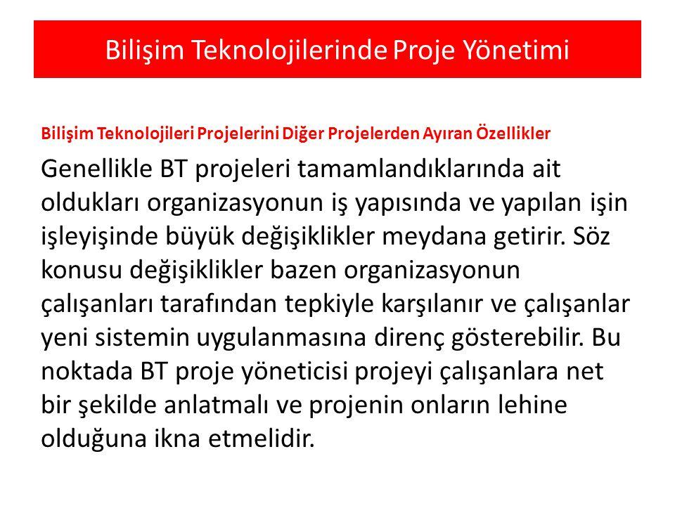 Bilişim Teknolojilerinde Proje Yönetimi Bilişim Teknolojileri Projelerini Diğer Projelerden Ayıran Özellikler Genellikle BT projeleri tamamlandıkların