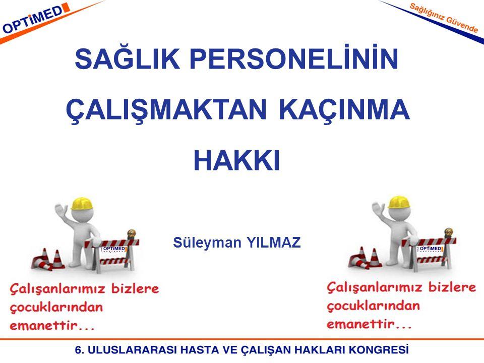SAĞLIK PERSONELİNİN ÇALIŞMAKTAN KAÇINMA HAKKI Süleyman YILMAZ