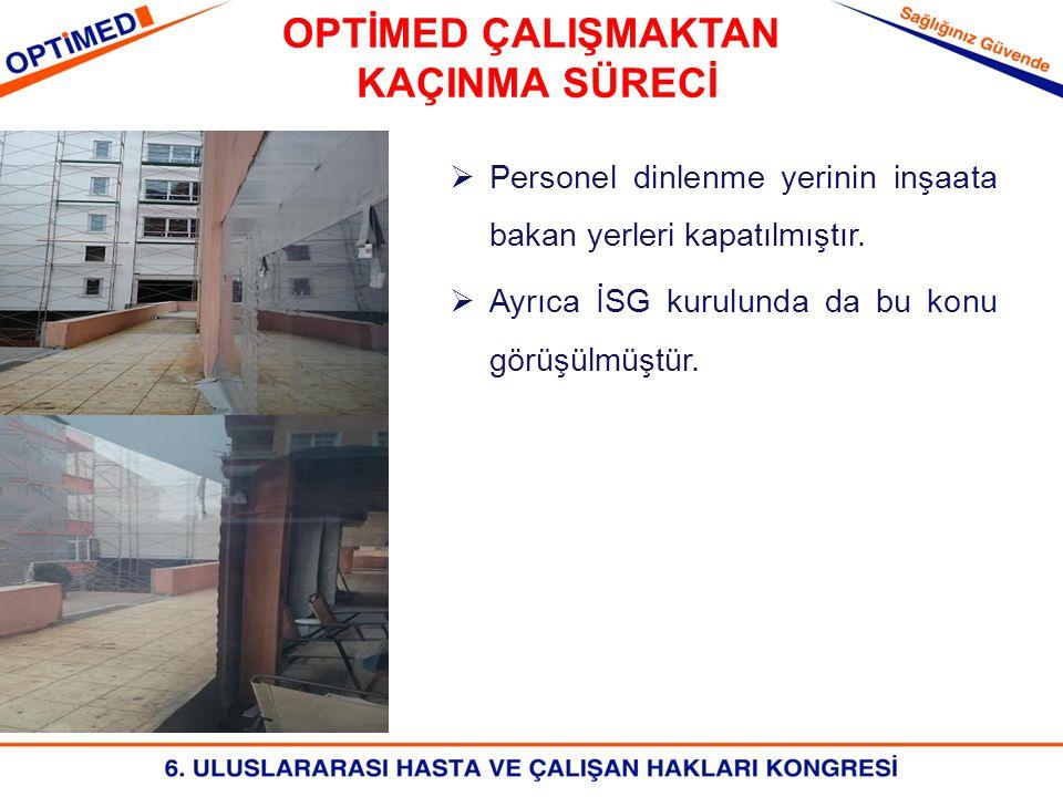 OPTİMED ÇALIŞMAKTAN KAÇINMA SÜRECİ  Personel dinlenme yerinin inşaata bakan yerleri kapatılmıştır.