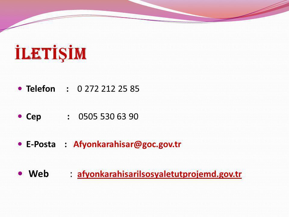 İ LET İŞİ M Telefon : 0 272 212 25 85 Cep : 0505 530 63 90 E-Posta : Afyonkarahisar@goc.gov.tr Web : afyonkarahisarilsosyaletutprojemd.gov.tr