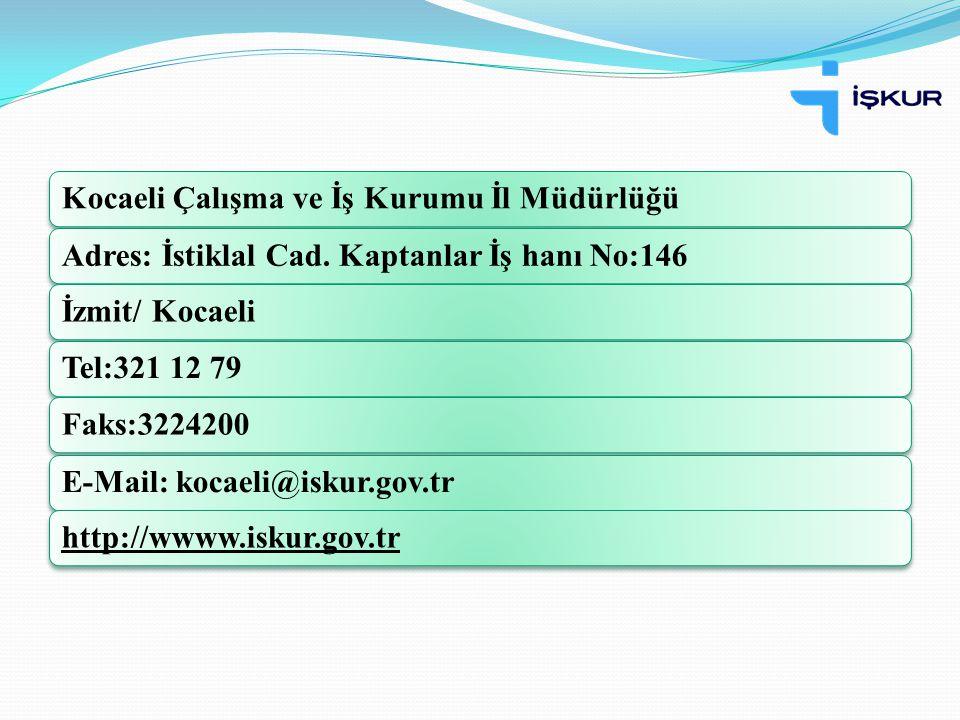 Kocaeli Çalışma ve İş Kurumu İl Müdürlüğü Adres: İstiklal Cad. Kaptanlar İş hanı No:146 İzmit/ Kocaeli Tel:321 12 79 Faks:3224200 E-Mail: kocaeli@isku