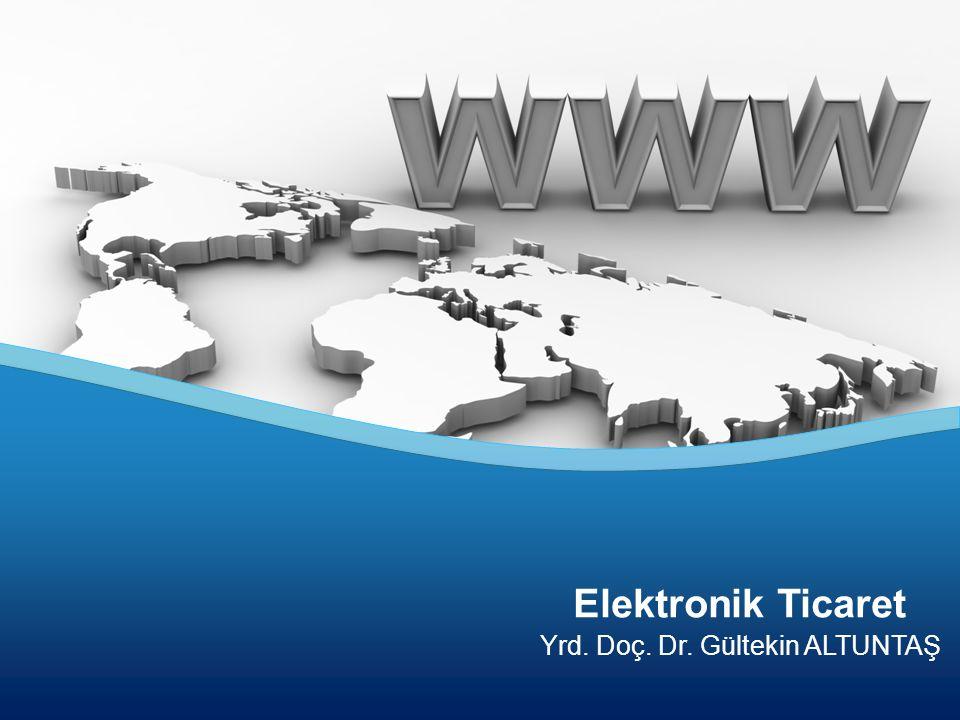 Yrd. Doç. Dr. Gültekin ALTUNTAŞ Elektronik Ticaret