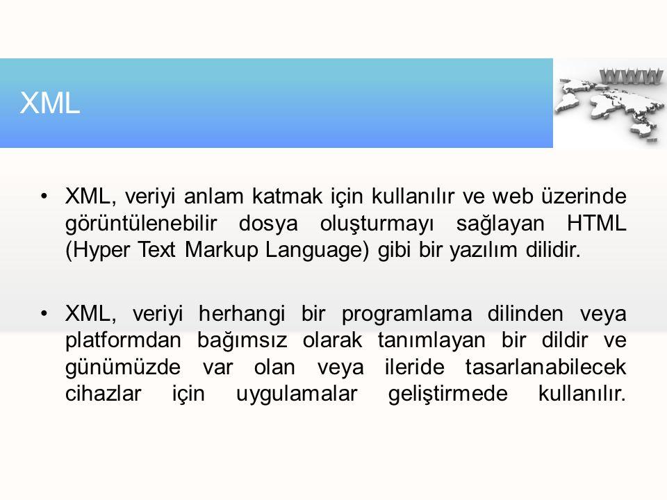 XML, veriyi anlam katmak için kullanılır ve web üzerinde görüntülenebilir dosya oluşturmayı sağlayan HTML (Hyper Text Markup Language) gibi bir yazılı