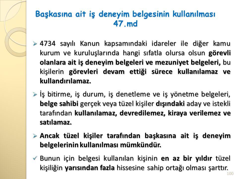 Başkasına ait iş deneyim belgesinin kullanılması 47.md  4734 sayılı Kanun kapsamındaki idareler ile diğer kamu kurum ve kuruluşlarında hangi sıfatla