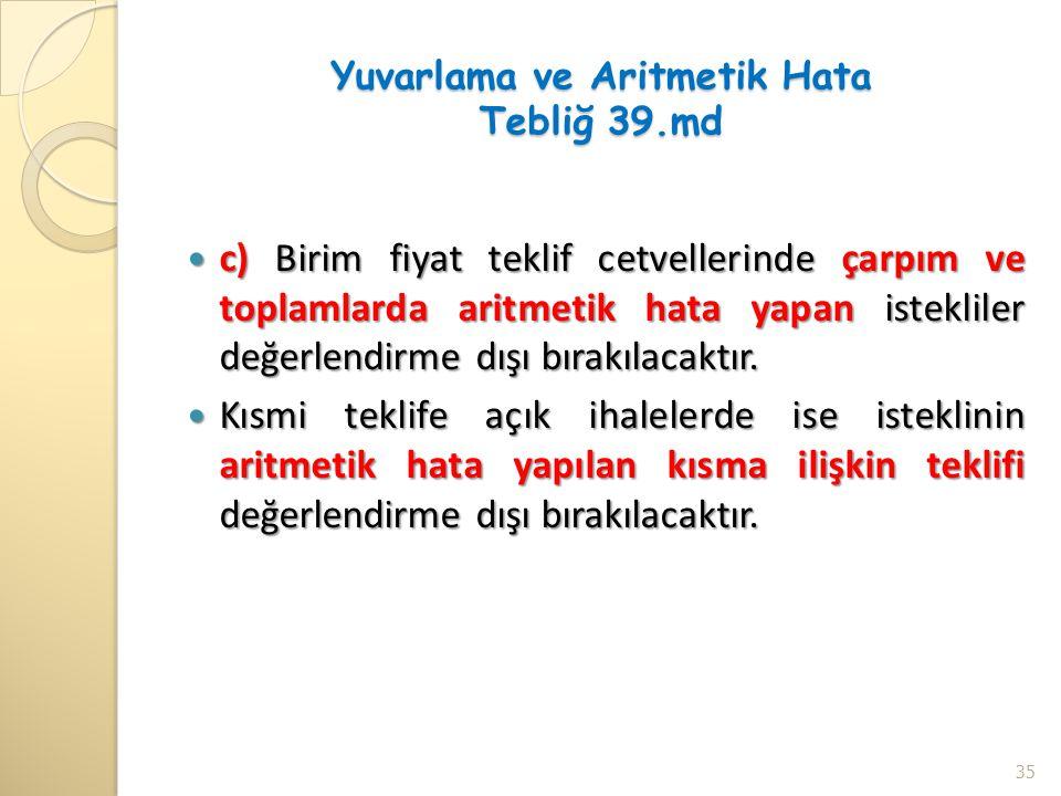 Yuvarlama ve Aritmetik Hata Tebliğ 39.md c) Birim fiyat teklif cetvellerinde çarpım ve toplamlarda aritmetik hata yapan istekliler değerlendirme dışı