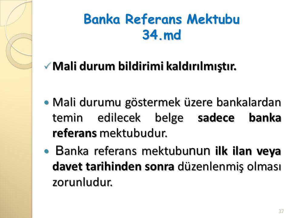 Banka Referans Mektubu 34.md  Mali durum bildirimi kaldırılmıştır. Mali durumu göstermek üzere bankalardan temin edilecek belge sadece banka referans