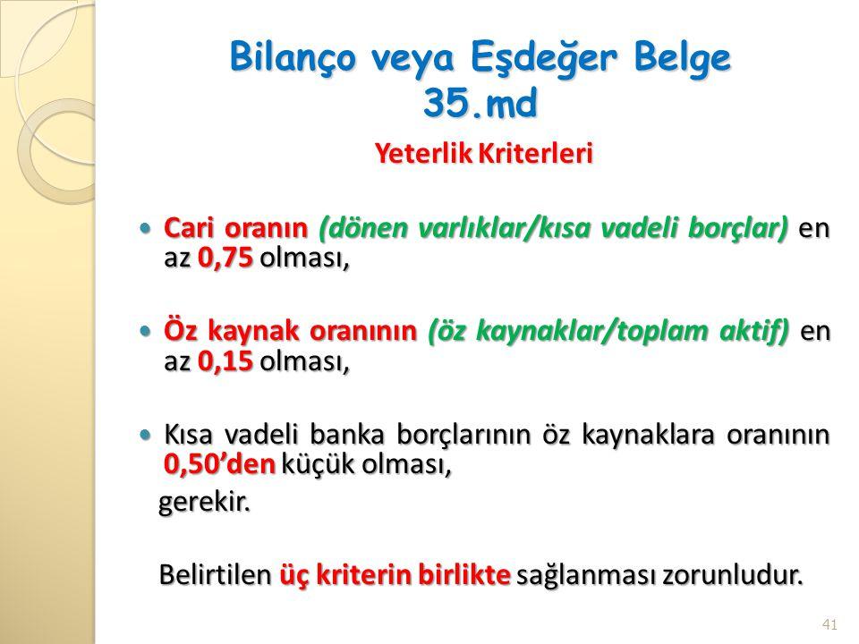 Bilanço veya Eşdeğer Belge 35.md Yeterlik Kriterleri Cari oranın (dönen varlıklar/kısa vadeli borçlar) en az 0,75 olması, Cari oranın (dönen varlıklar