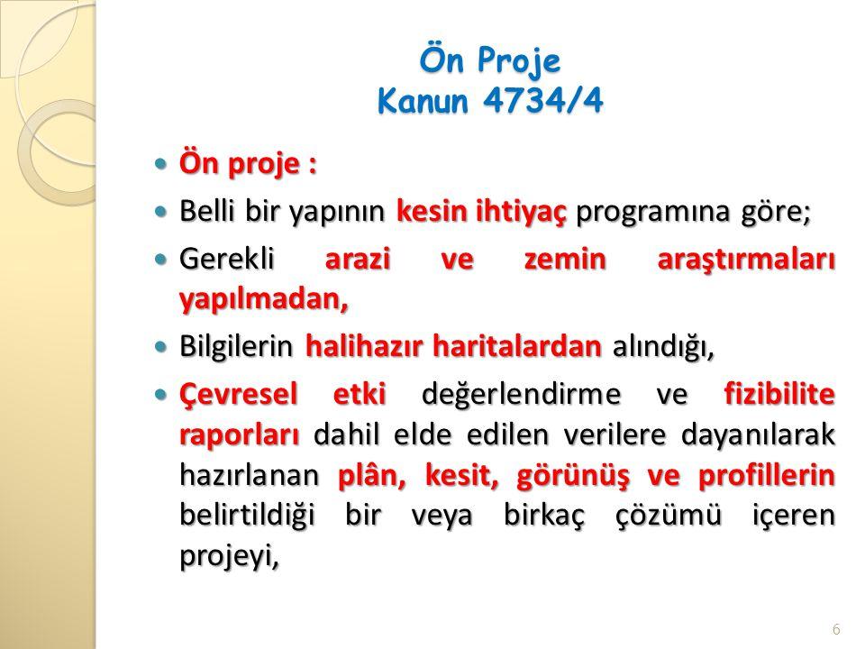 Kesin Proje Kanun 4734/4 Kesin proje : Kesin proje : Belli bir yapının onaylanmış ön projesine göre; Belli bir yapının onaylanmış ön projesine göre; Mümkün olan arazi ve zemin araştırmaları yapılmış olan, Mümkün olan arazi ve zemin araştırmaları yapılmış olan, Yapı elemanlarının ölçülendirilip boyutlandırıldığı, Yapı elemanlarının ölçülendirilip boyutlandırıldığı, İnşaat sistem ve gereçleri ile, İnşaat sistem ve gereçleri ile, Teknik özelliklerinin belirtildiği projeyi, Teknik özelliklerinin belirtildiği projeyi, 7