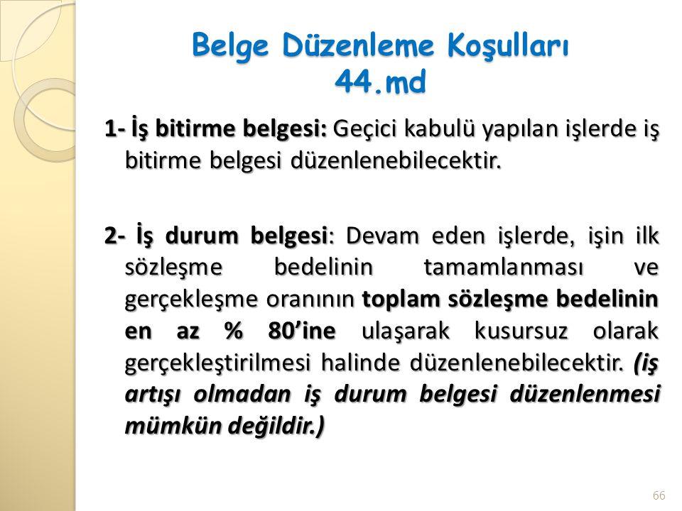 Belge Düzenleme Koşulları 44.md 1- İş bitirme belgesi: Geçici kabulü yapılan işlerde iş bitirme belgesi düzenlenebilecektir. 2- İş durum belgesi: Deva