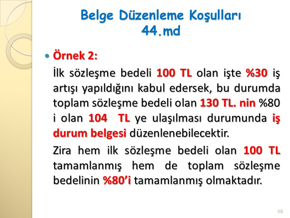 Belge Düzenleme Koşulları 44.md Örnek 2: Örnek 2: İlk sözleşme bedeli 100 TL olan işte %30 iş artışı yapıldığını kabul edersek, bu durumda toplam sözl