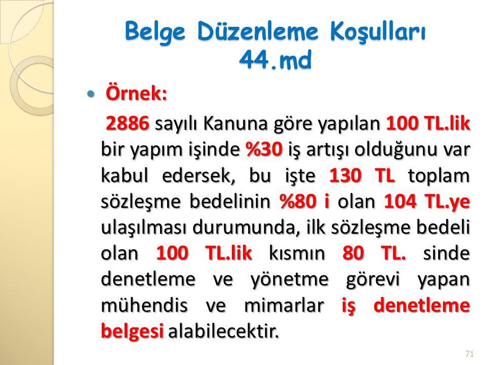 Belge Düzenleme Koşulları 44.md Örnek: Örnek: 2886 sayılı Kanuna göre yapılan 100 TL.lik bir yapım işinde %30 iş artışı olduğunu var kabul edersek, bu