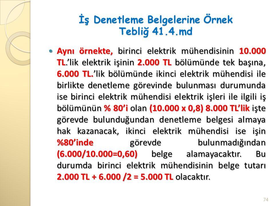 İş Denetleme Belgelerine Örnek Tebliğ 41.4.md Aynı örnekte, birinci elektrik mühendisinin 10.000 TL.'lik elektrik işinin 2.000 TL bölümünde tek başına