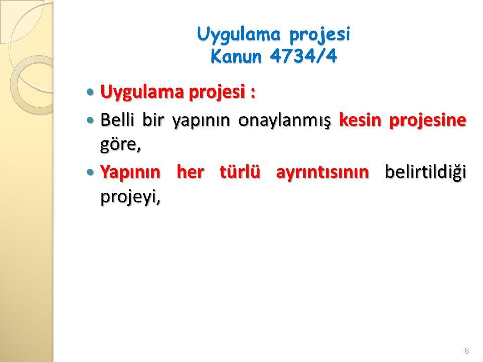 Uygulama projesi Kanun 4734/4 Uygulama projesi : Uygulama projesi : Belli bir yapının onaylanmış kesin projesine göre, Belli bir yapının onaylanmış ke