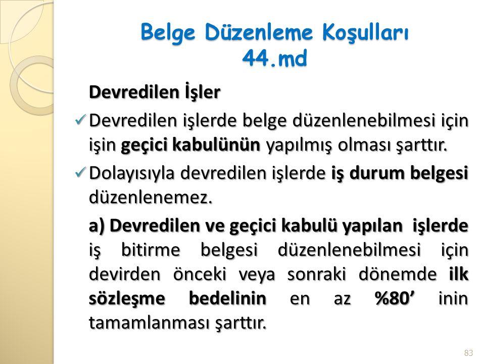 Belge Düzenleme Koşulları 44.md Devredilen İşler Devredilen işlerde belge düzenlenebilmesi için işin geçici kabulünün yapılmış olması şarttır. Devredi