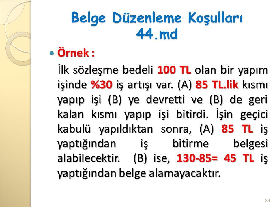 Belge Düzenleme Koşulları 44.md Örnek : Örnek : İlk sözleşme bedeli 100 TL olan bir yapım işinde %30 iş artışı var. (A) 85 TL.lik kısmı yapıp işi (B)