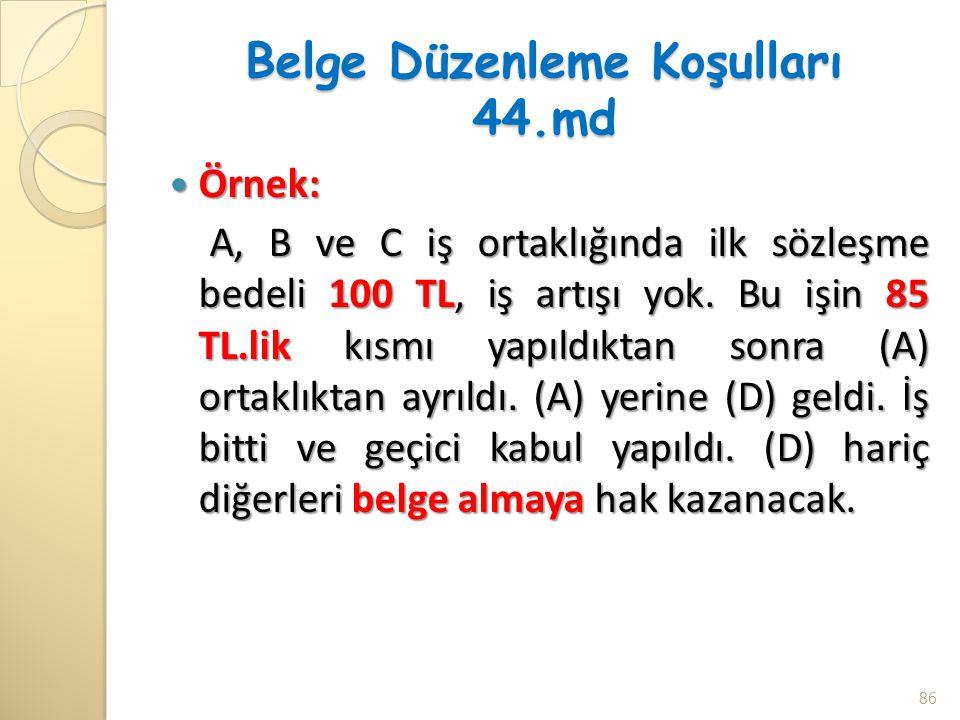 Belge Düzenleme Koşulları 44.md Örnek: Örnek: A, B ve C iş ortaklığında ilk sözleşme bedeli 100 TL, iş artışı yok. Bu işin 85 TL.lik kısmı yapıldıktan