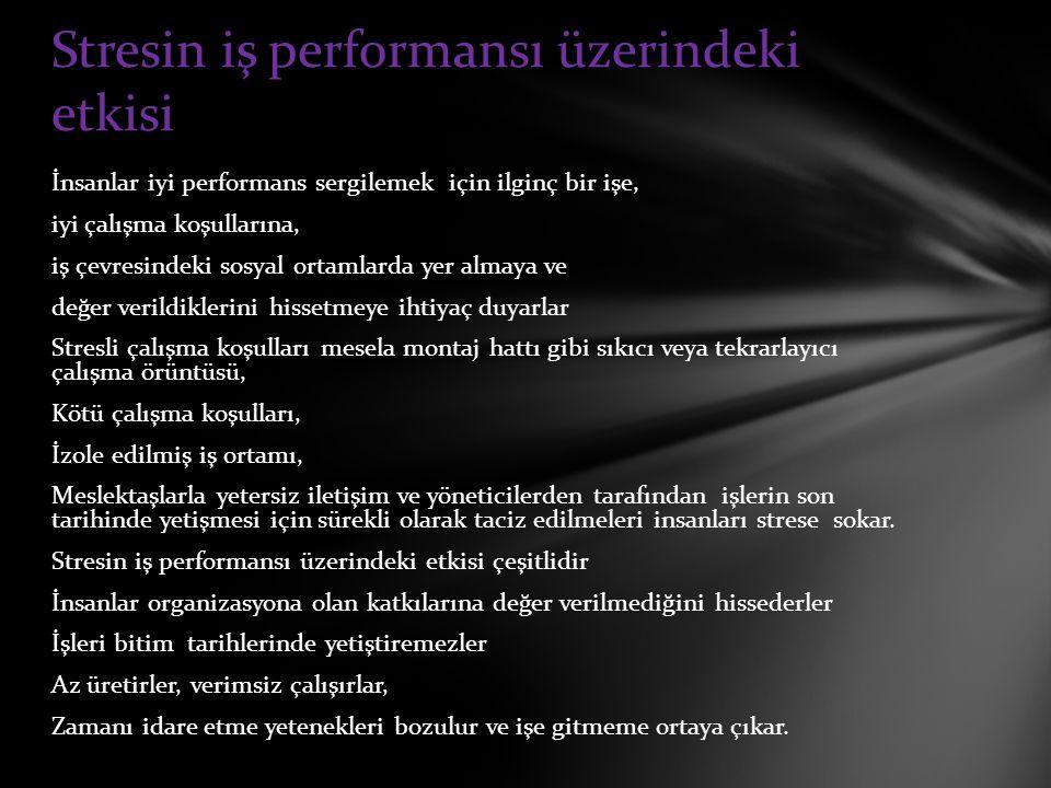 İnsanlar iyi performans sergilemek için ilginç bir işe, iyi çalışma koşullarına, iş çevresindeki sosyal ortamlarda yer almaya ve değer verildiklerini