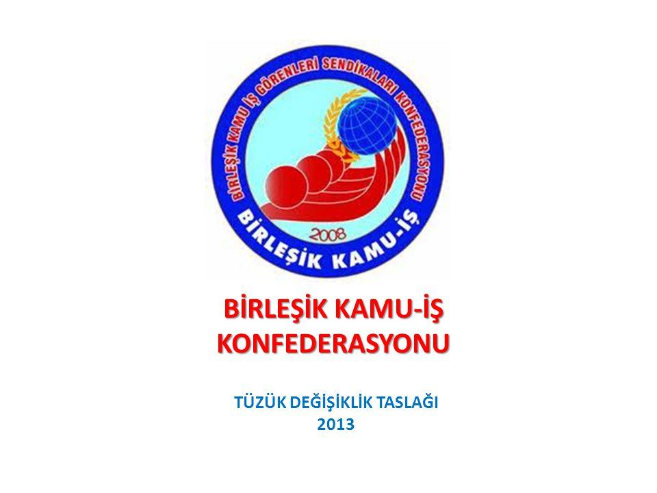 BİRLEŞİK KAMU-İŞ KONFEDERASYONU TÜZÜK DEĞİŞİKLİK TASLAĞI 2013