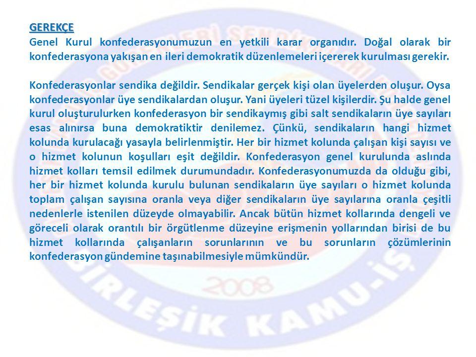 GEREKÇE Genel Kurul konfederasyonumuzun en yetkili karar organıdır.