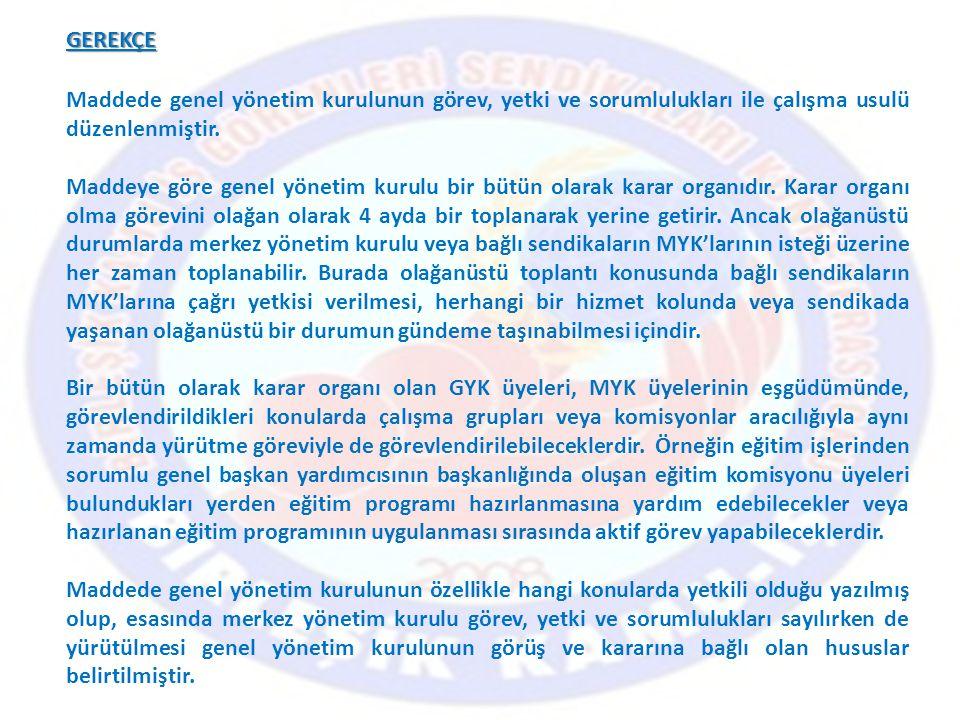 GEREKÇE Maddede genel yönetim kurulunun görev, yetki ve sorumlulukları ile çalışma usulü düzenlenmiştir.