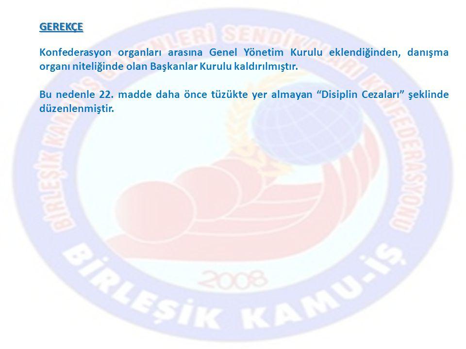 GEREKÇE Konfederasyon organları arasına Genel Yönetim Kurulu eklendiğinden, danışma organı niteliğinde olan Başkanlar Kurulu kaldırılmıştır.