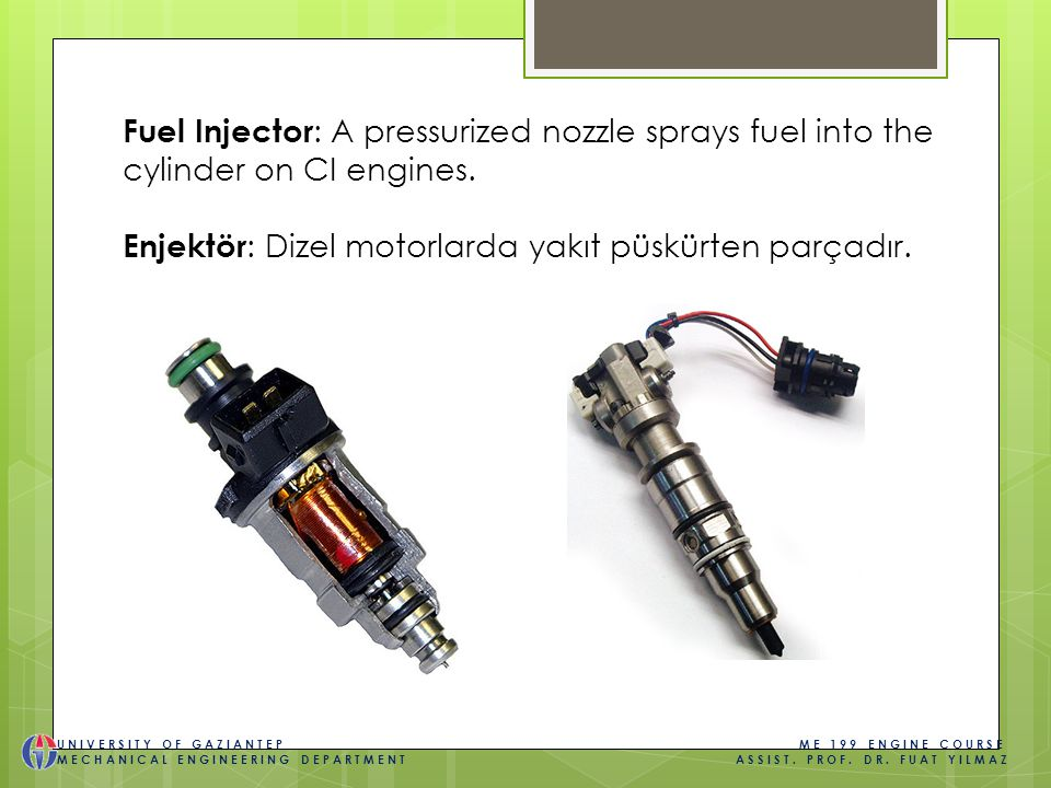 Fuel Injector : A pressurized nozzle sprays fuel into the cylinder on CI engines.
