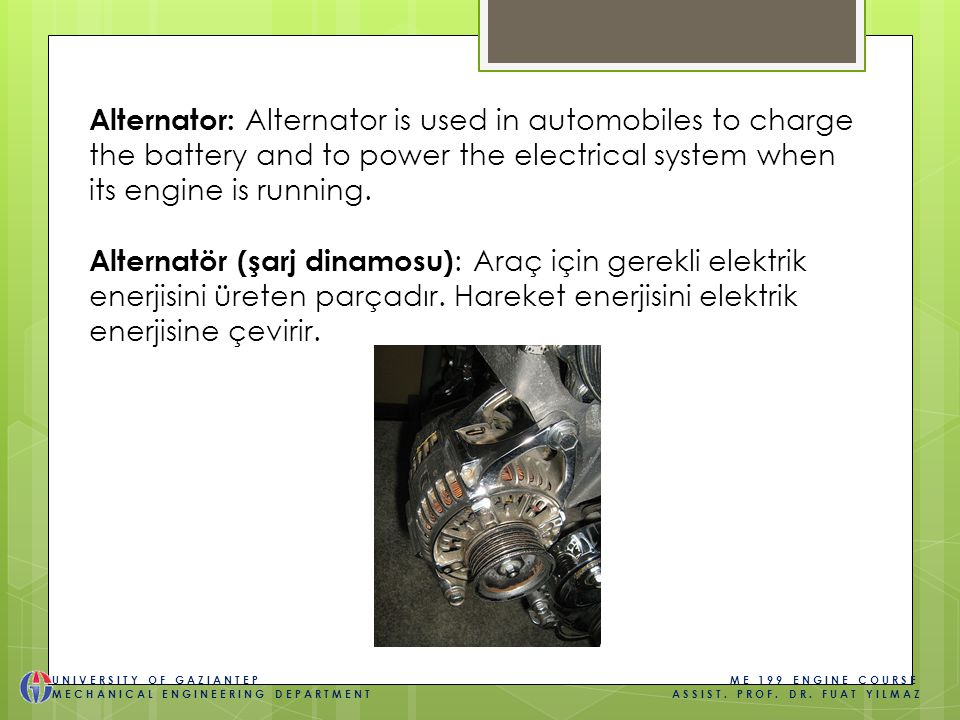 Alternator: Alternator is used in automobiles to charge the battery and to power the electrical system when its engine is running.