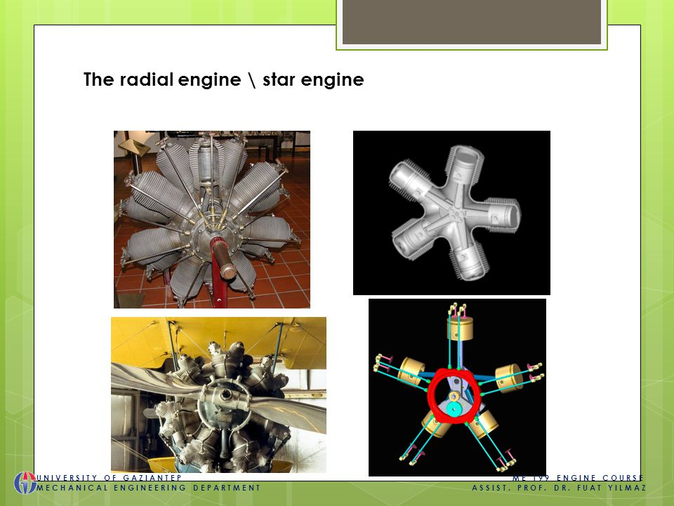The radial engine \ star engine UNIVERSITY OF GAZIANTEP ME 199 ENGINE COURSE MECHANICAL ENGINEERING DEPARTMENT ASSIST.