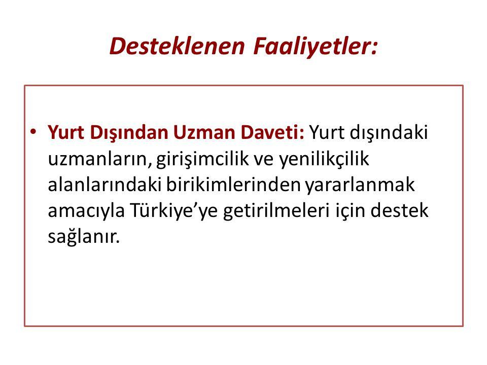Desteklenen Faaliyetler: Yurt Dışından Uzman Daveti: Yurt dışındaki uzmanların, girişimcilik ve yenilikçilik alanlarındaki birikimlerinden yararlanmak amacıyla Türkiye'ye getirilmeleri için destek sağlanır.