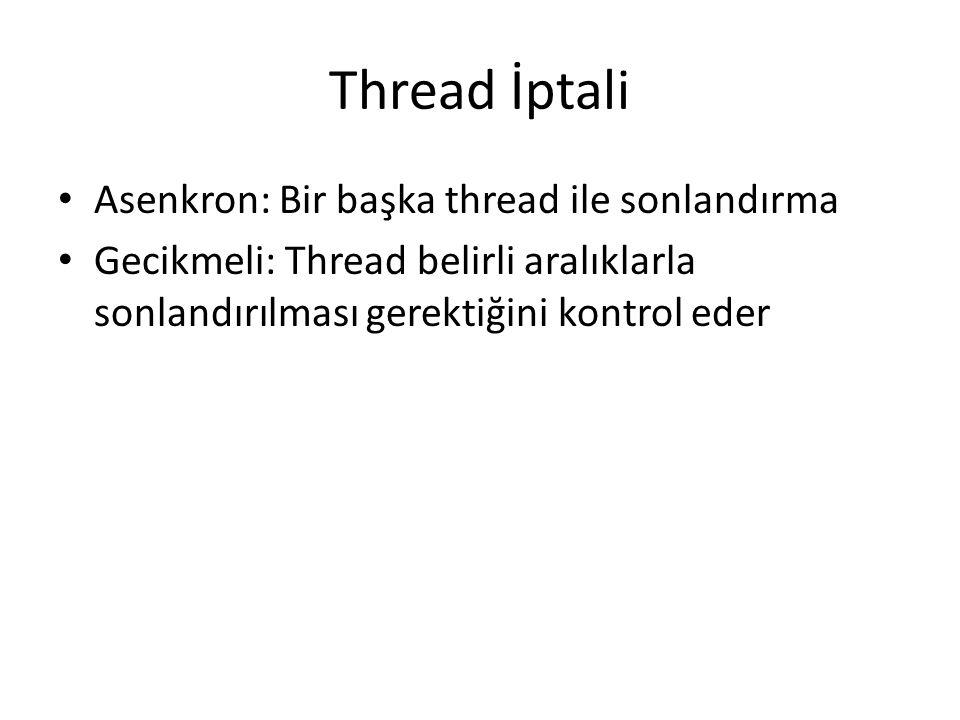 Thread İptali Asenkron: Bir başka thread ile sonlandırma Gecikmeli: Thread belirli aralıklarla sonlandırılması gerektiğini kontrol eder